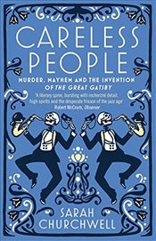 Careless People : Murder, Mayhem and the Invention of the Great Gatsby - Churchwell, Sarah