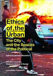 Ethics of the Urban : The City and the Spaces of the Political - Mostafavi, Mohsen