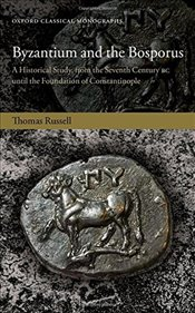 Byzantium and the Bosporus: A Historical Study, from the Seventh Century BC until the Foundation of  - Russell, Thomas