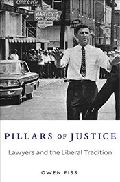 Pillars of Justice : Lawyers and the Liberal Tradition - Fiss, Owen