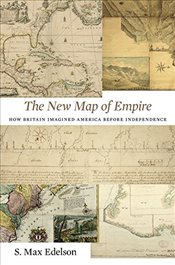 New Map of Empire : How Britain Imagined America Before Independence - Edelson, S. Max