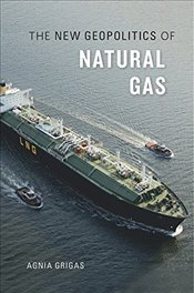 New Geopolitics of Natural Gas - Grigas, Agnia
