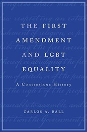 First Amendment and Lgbt Equality : A Contentious History - Ball, Carlos A.