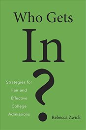 Who Gets In? : Strategies for Fair and Effective College Admissions - Zwick, Rebecca