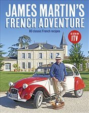 James Martins French Adventure : 80 Classic French Recipes - Martin, James