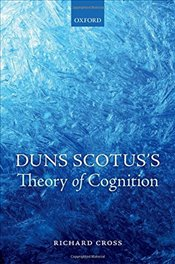 Duns Scotuss Theory of Cognition - Cross, Richard