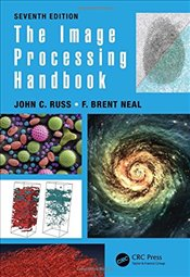Image Processing Handbook, Seventh Edition - Russ, John C.
