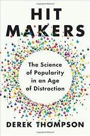 Hit Makers : The Science of Popularity in an Age of Distraction - Thompson, Derek