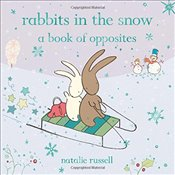 Rabbits in the Snow : A Book of Opposites - Russell, Natalie