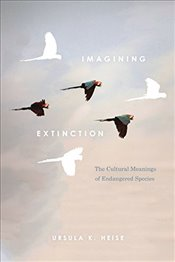 Imagining Extinction : The Cultural Meanings of Endangered Species - Heise, Ursula