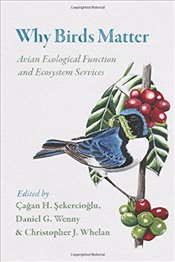 Why Birds Matter : Avian Ecological Function and Ecosystem Services - Sekercioglu, Çagan H.