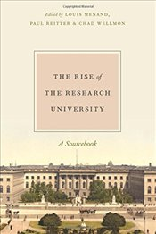 Rise of the Research University : A Sourcebook - Menand, Louis