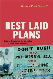 Best Laid Plans : Cultural Entropy and the Unraveling of AIDS Media Campaigns - Mcdonnell, Terence E.