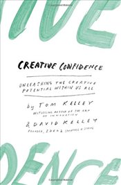Creative Confidence : Unleashing the Creative Potential Within Us All - Kelley, Tom