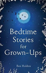 Bedtime Stories for Grown-ups - Holden, Ben