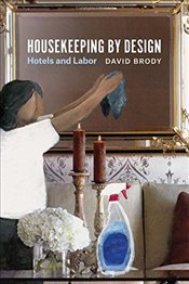 Housekeeping by Design : Hotels and Labor - Brody, David