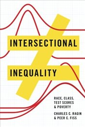 Intersectional Inequality : Race, Class, Test Scores, And Poverty - Ragin, Charles C.