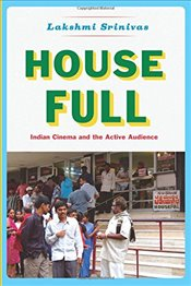House Full : Indian Cinema and the Active Audience  - Srinivas, Lakshmi