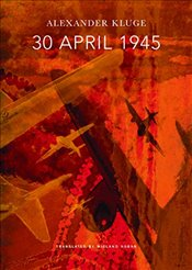 30 April 1945 : The Day Hitler Shot Himself and Germanys Integration with the West Began  - Kluge, Alexander