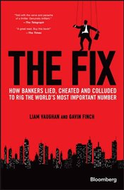 Fix : How Bankers Lied, Cheated and Colluded to Rig the Worlds Most Important Number -