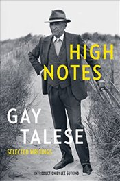 High Notes : Selected Writings of Gay Talese - Talese, Gay