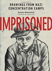 Imprisoned : Drawings from Nazi Concentration Camps - Benvenuti, Arturo