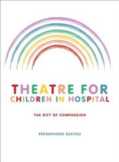 Theatre for Children in Hospital : The Gift of Compassion - Sextou, Persephone