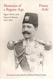 Memories of a Bygone Age : Qajar Persia and Imperial Russia 1853-1902 - Arfa, Prince