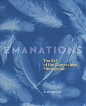 Emanations : the Art of the Cameraless Photograph - Batchen, Geoffrey