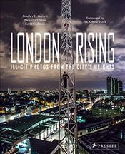 London Rising : Illicit Photos from the Citys Heights - Garrett, Bradley L.