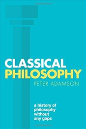 Classical Philosophy : A History of Philosophy Without Any Gaps, Volume 1 - Adamson, Peter