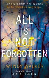 All is Not Forgotten - Walker, Wendy