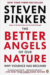 Better Angels of Our Nature : Why Violence Has Declined - Pinker, Steven