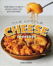 Little Cheese Cookbook : From Snacks to Sweets - Because Cheese Goes with Everything! - Herring, Laura