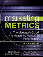 Marketing Metrics : The Managers Guide to Measuring Marketing Performance : 3E - Bendle, Neil T.