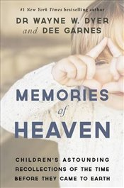 Memories of Heaven : Children's Astounding Recollections of the Time Before They Came to Earth - Dyer, Wayne