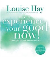 Experience Your Good Now: Learning To Use Affirmations - Hay, Louise
