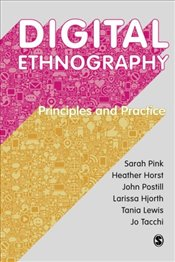 Digital Ethnography : Principles and Practice - Pink, Sarah