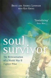 Soul Survivor : The Reincarnation of a World War II Fighter Pilot - Leininger, Andrea