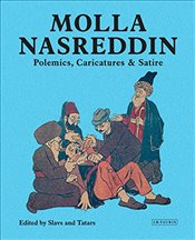 Molla Nasreddin : Polemics, Caricatures and Satires - Slavs and Tatars