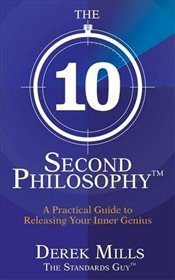 10-Second Philosophy : A Practical Guide to Success & Happiness - Mills, Derek