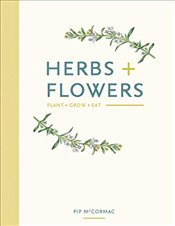 Herbs + Flowers : Plant Grow Eat - McCormick, Pip