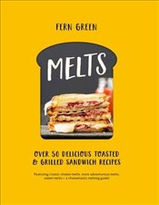 Melts : Over 50 Delicious Toasted and Grilled Sandwich Recipes - Green, Fern