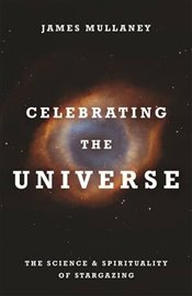 Celebrating the Universe! : The Spirituality & Science of Stargazing - Mullaney, James