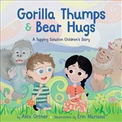 Gorilla Thumps and Bear Hugs : A Tapping Solution Childrens Story - Ortner, Alex