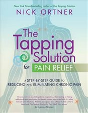 Tapping Solution for Pain Relief : A Step-by-Step Guide to Reducing and Eliminating Chronic Pain - Ortner, Nick
