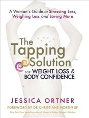 Tapping Solution for Weight Loss and Body Confidence: A Womans Guide to Stressing Less, Weighing Le - Ortner, Jessica
