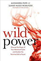 Wild Power : Discover the Magic of Your Menstrual Cycle and Awaken the Feminine Path to Power - Pope, Alexandra