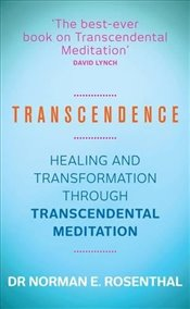 Transcendence : Healing and Transformation Through Transcendental Meditation - Rosenthal, Norman E.
