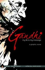 Gandhi : My Life is My Message   - Quinn, Jason